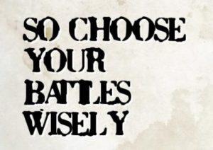 Choose your battles!